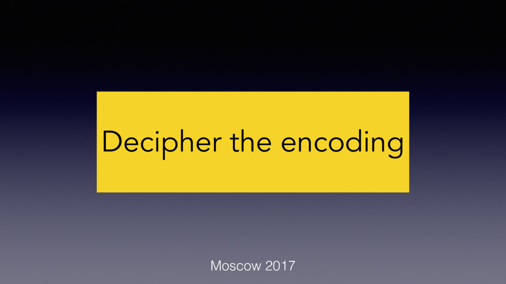Decipher the encoding Moscow 2017