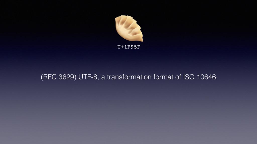U+1F95F (RFC 3629) UTF-8, a transformation for...