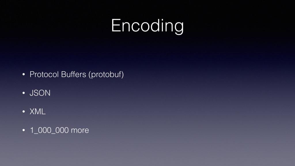 Encoding • Protocol Buffers (protobuf) • JSON •...
