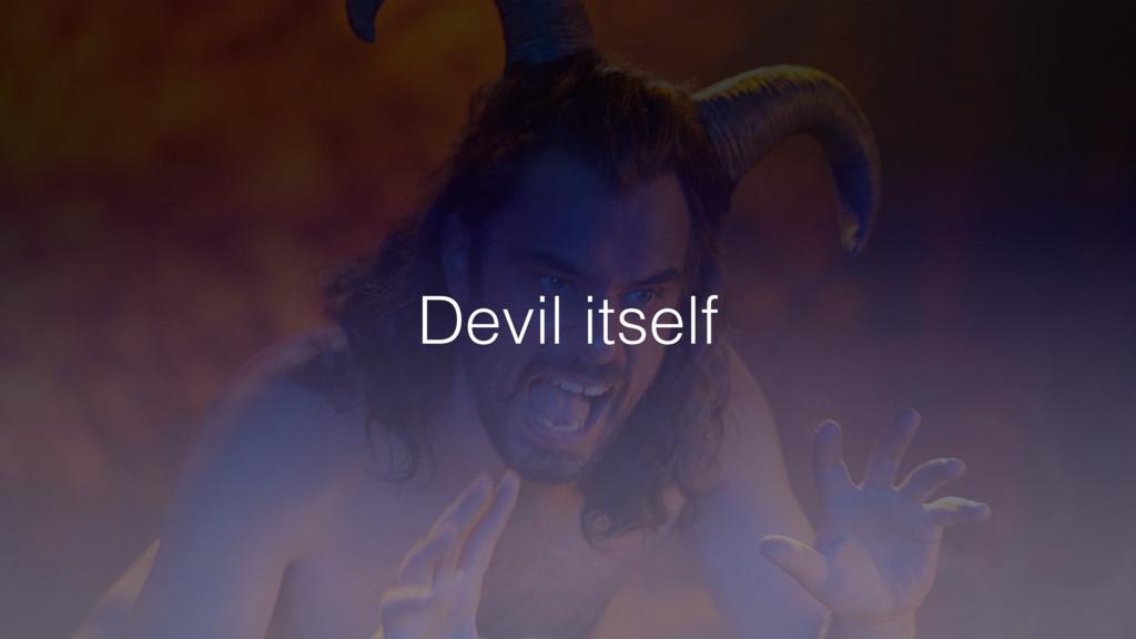 Devil itself