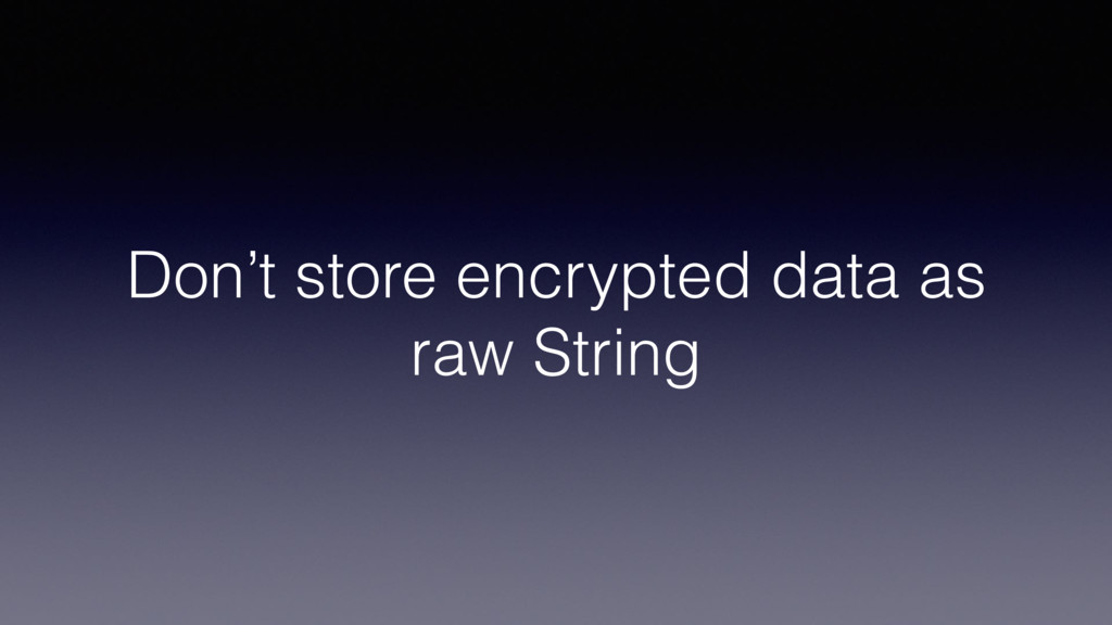 Don't store encrypted data as raw String