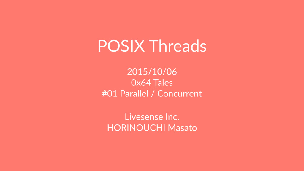 POSIX Threads 2015/10/06 0x64 Tales #01 Paralle...