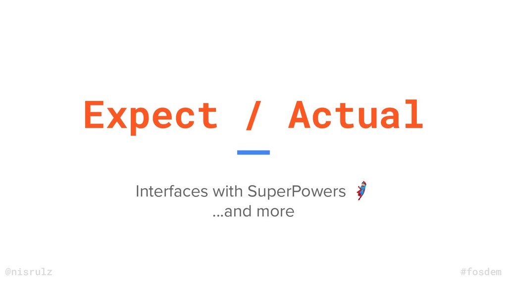 Expect / Actual Interfaces with SuperPowers ‍♂ ...