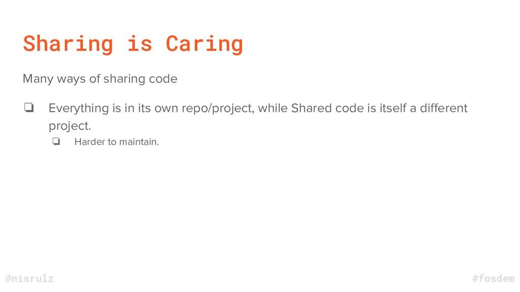 Sharing is Caring Many ways of sharing code ❏ E...