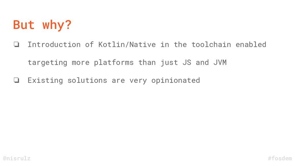 But why? ❏ Introduction of Kotlin/Native in the...