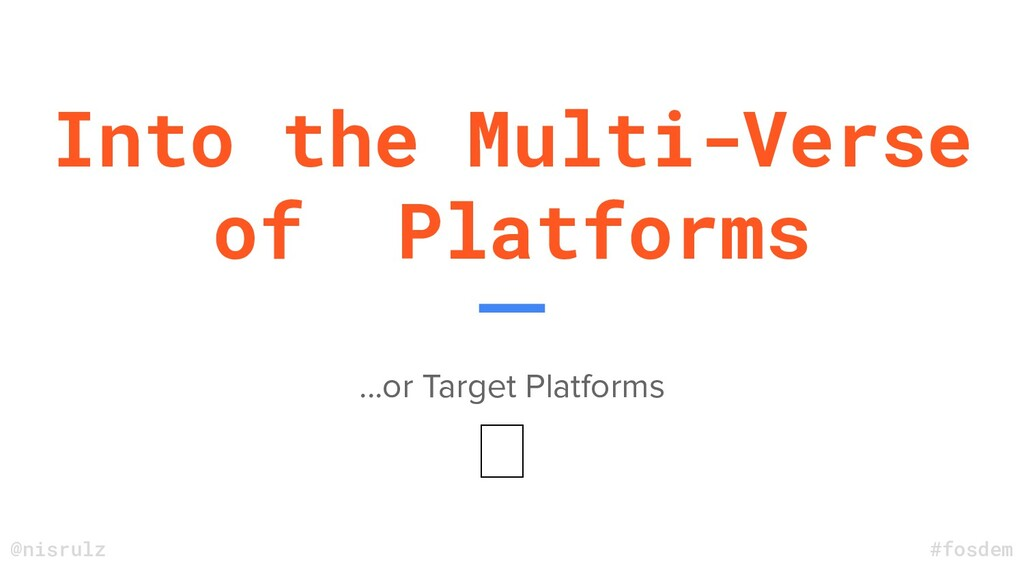 Into the Multi-Verse of Platforms ...or Target ...