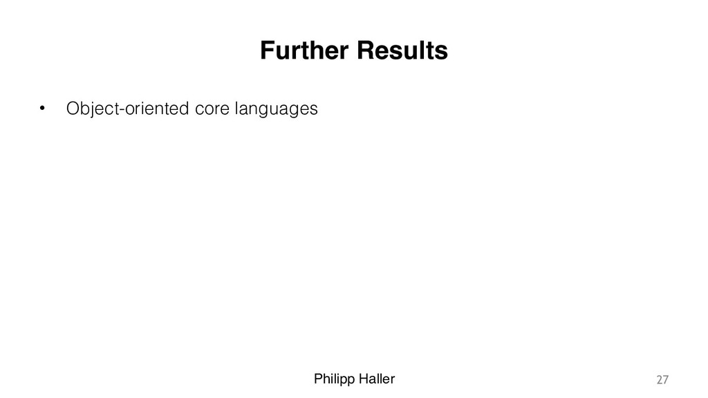 Philipp Haller Further Results • Object-oriente...