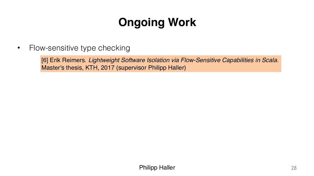 Philipp Haller Ongoing Work • Flow-sensitive ty...