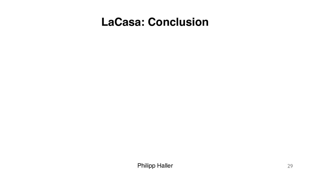 Philipp Haller LaCasa: Conclusion 29