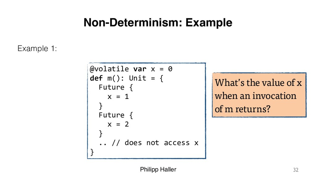 Philipp Haller Non-Determinism: Example Example...