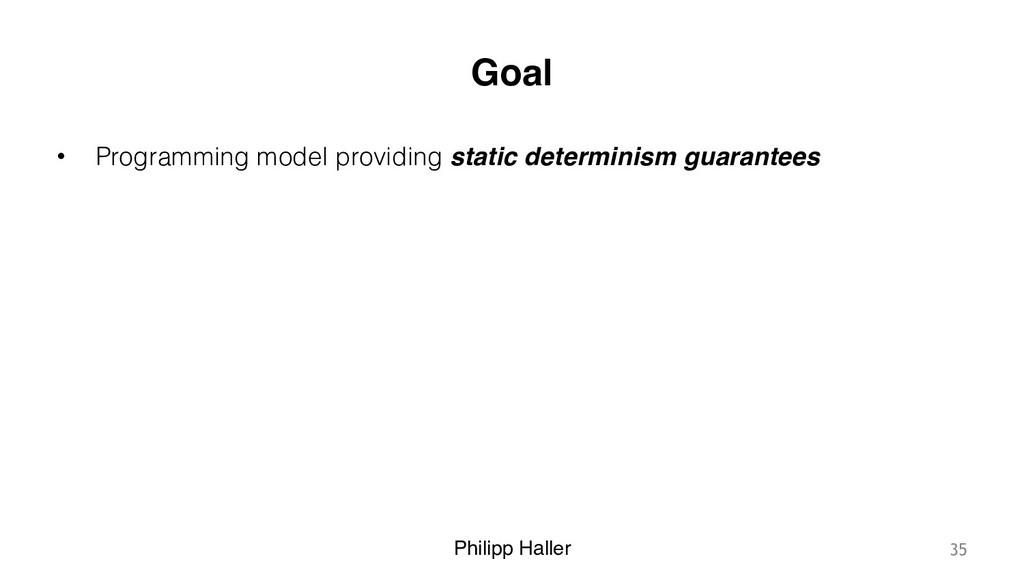Philipp Haller Goal • Programming model providi...