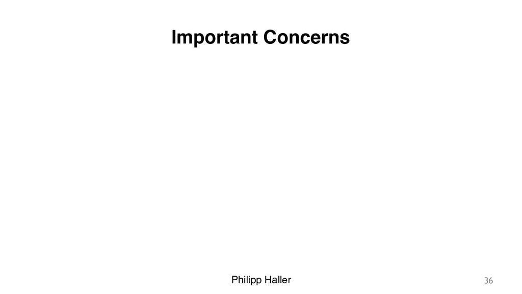 Philipp Haller Important Concerns 36