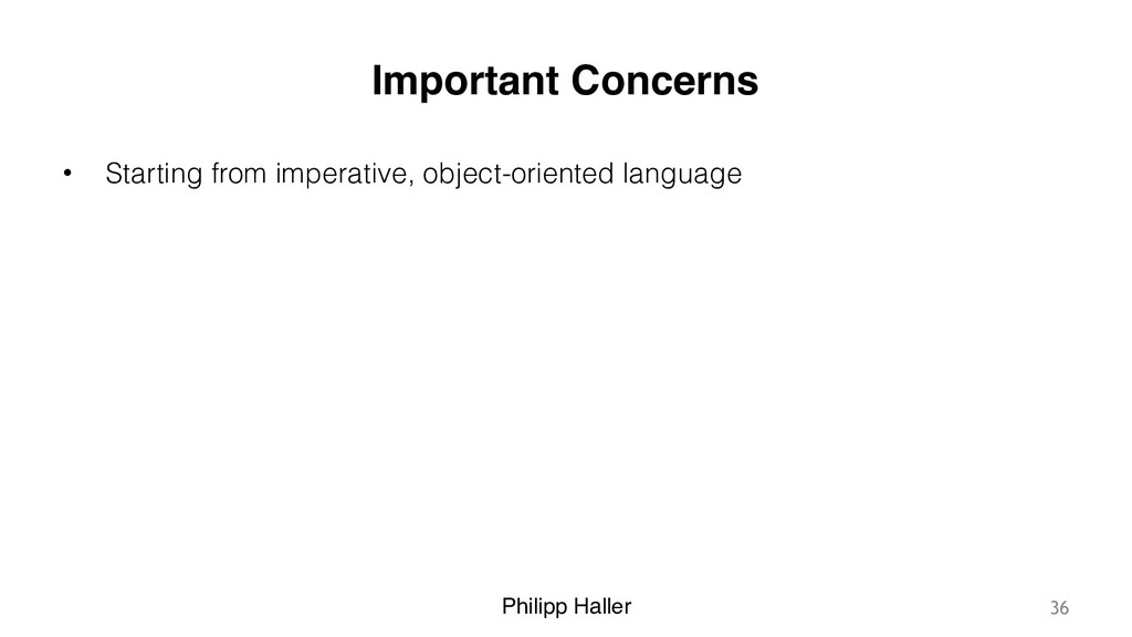 Philipp Haller Important Concerns • Starting fr...