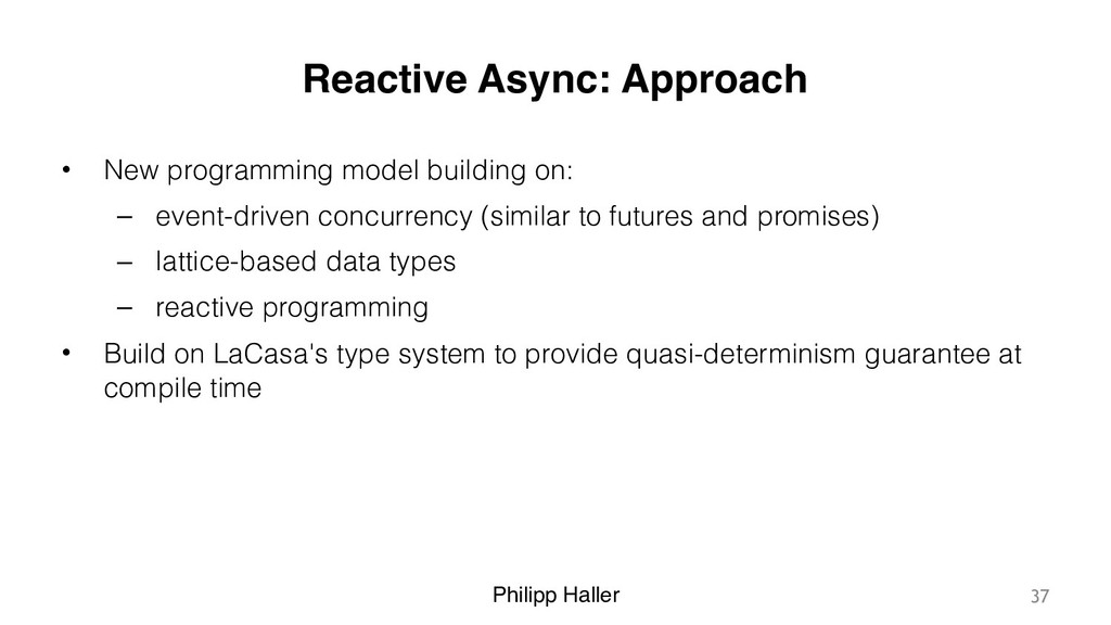 Philipp Haller Reactive Async: Approach • New p...
