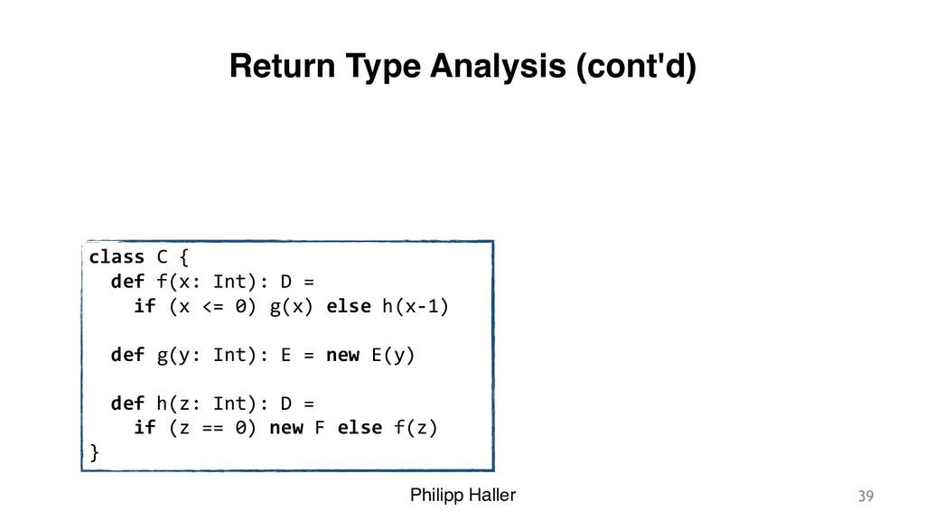Philipp Haller Return Type Analysis (cont'd) 39...