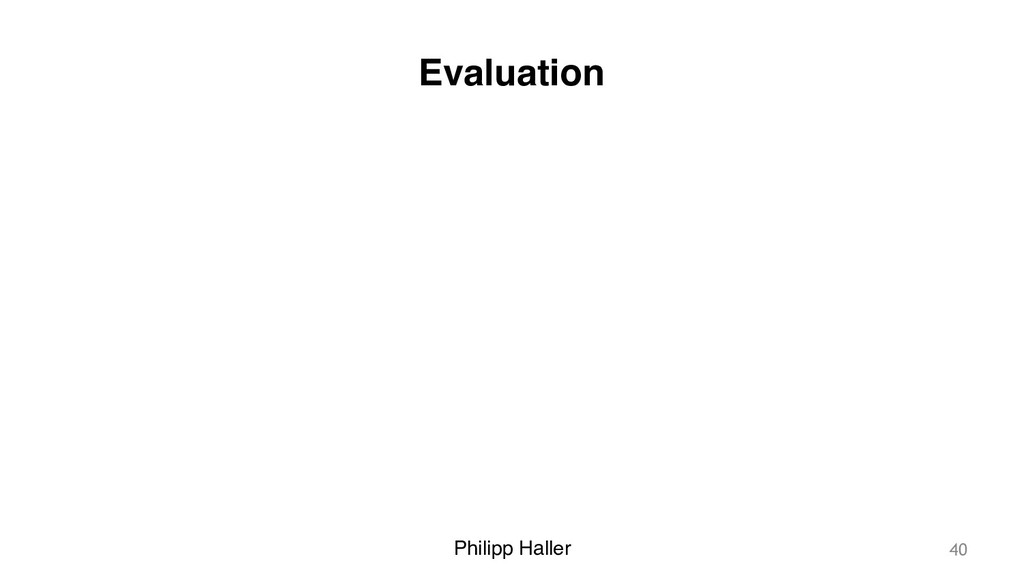 Philipp Haller Evaluation 40