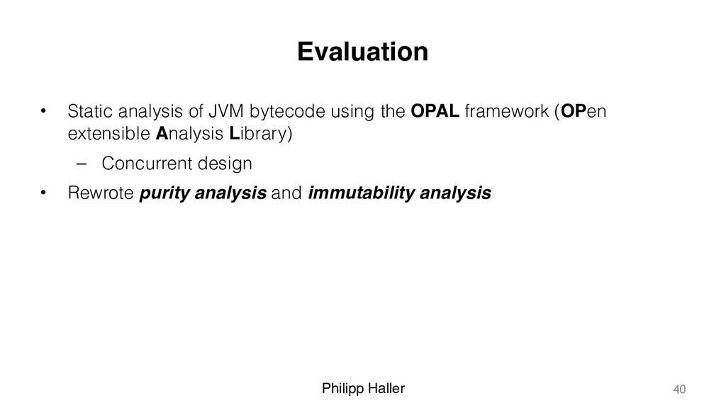 Philipp Haller Evaluation • Static analysis of ...