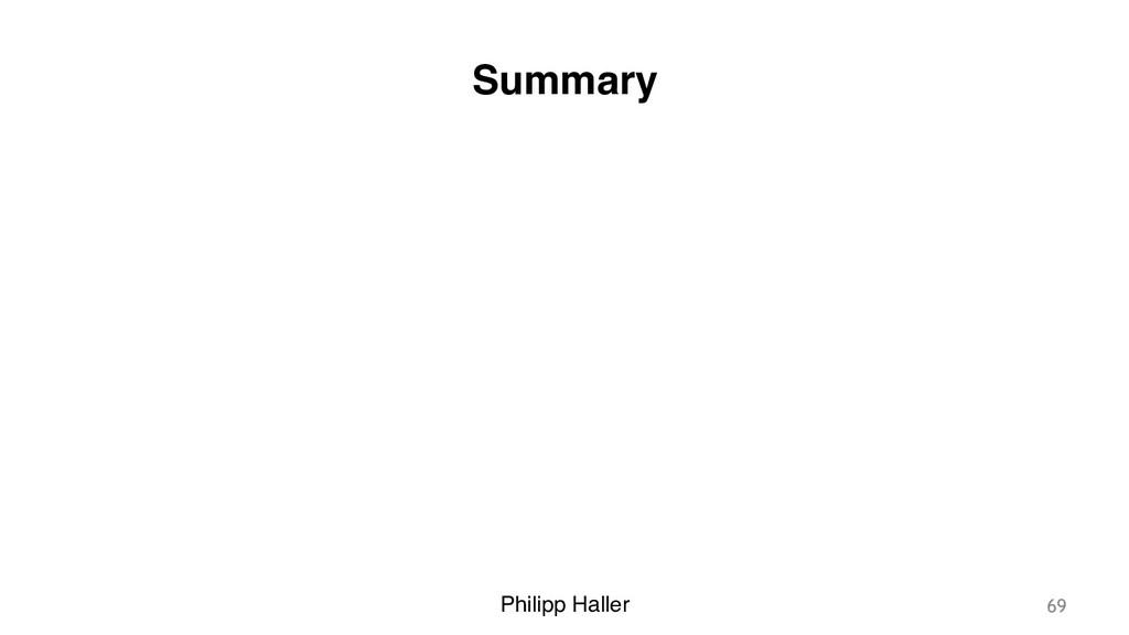 Philipp Haller Summary 69