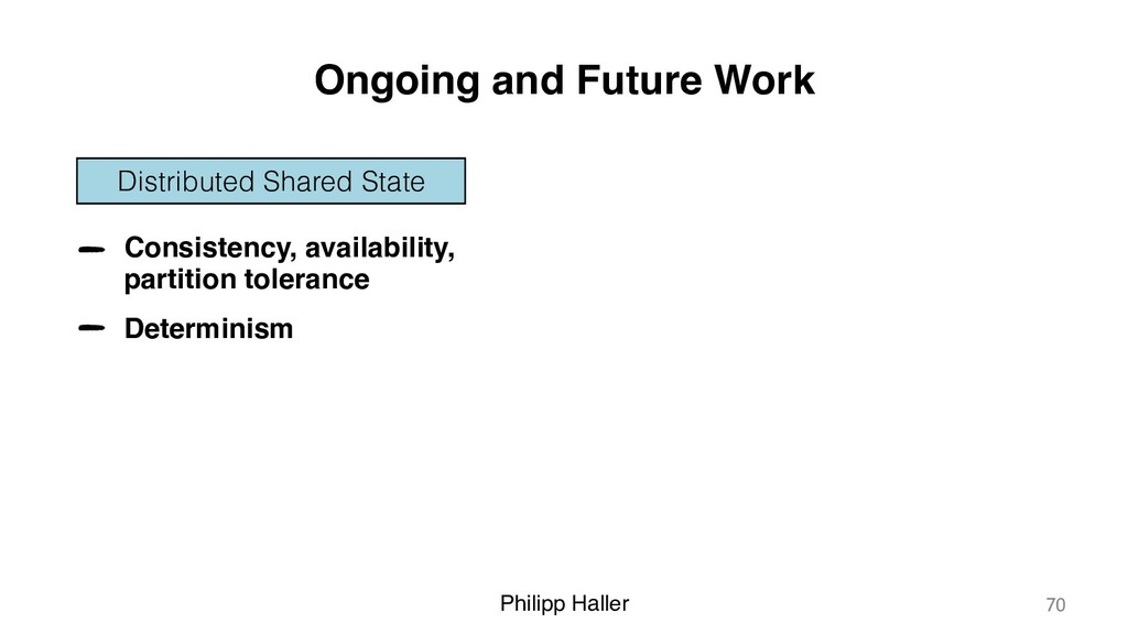 Philipp Haller Ongoing and Future Work 70 Consi...