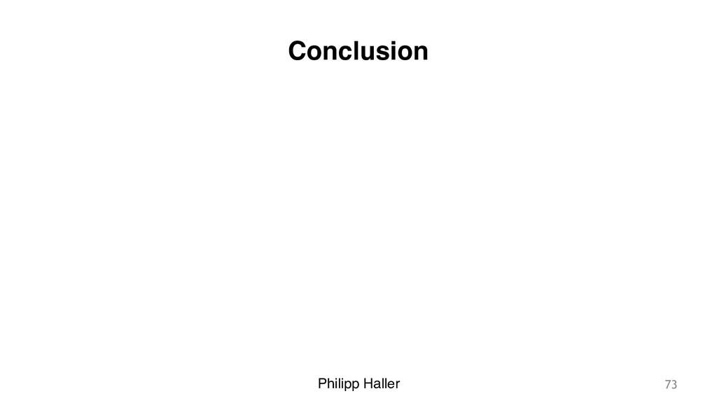 Philipp Haller Conclusion 73