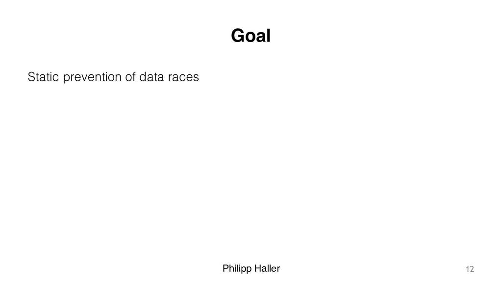 Philipp Haller Goal Static prevention of data r...