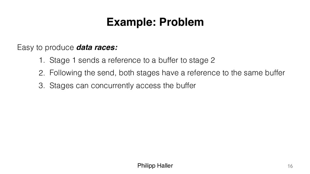 Philipp Haller Example: Problem Easy to produce...