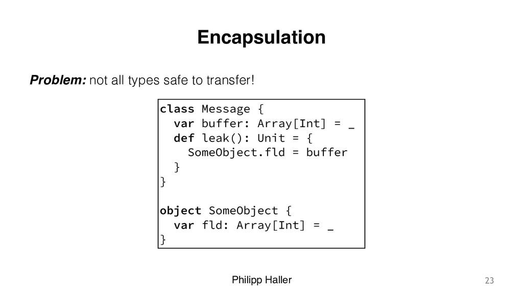 Philipp Haller Encapsulation Problem: not all t...