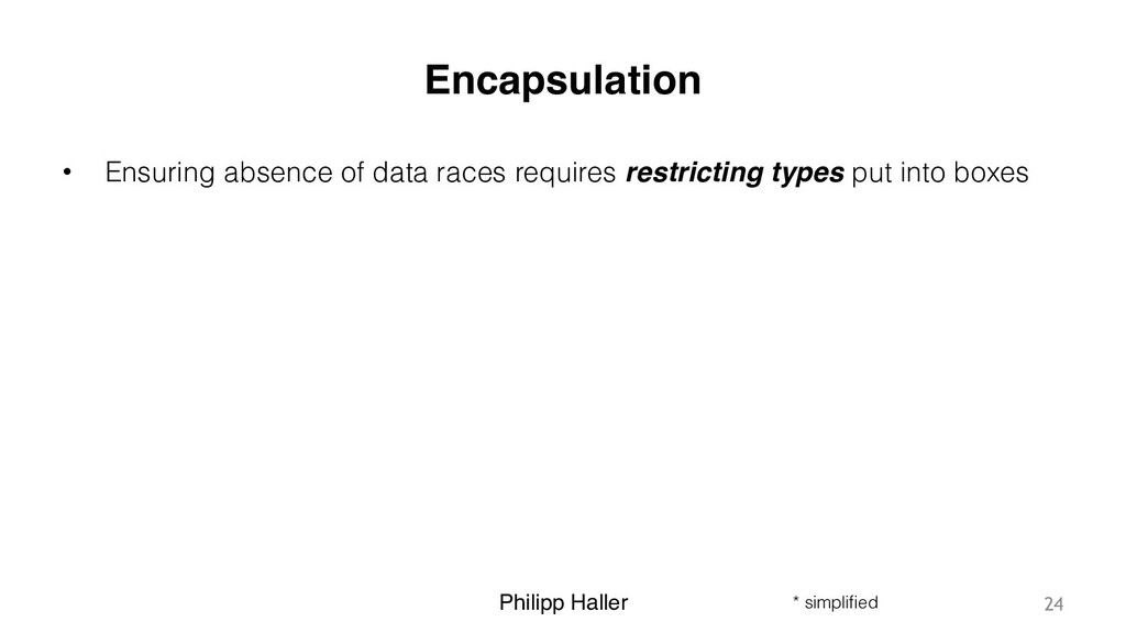 Philipp Haller Encapsulation • Ensuring absence...