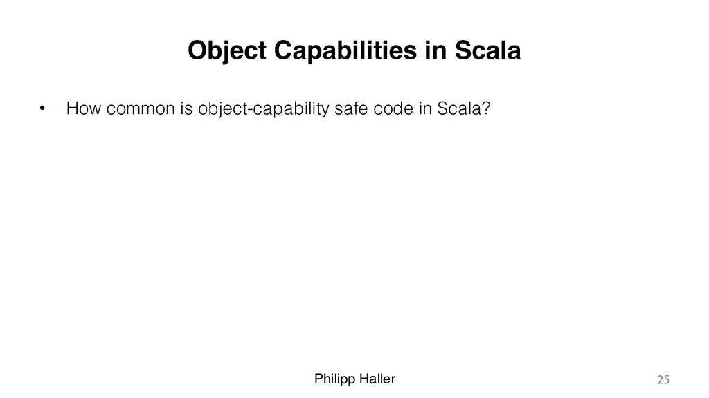 Philipp Haller Object Capabilities in Scala • H...