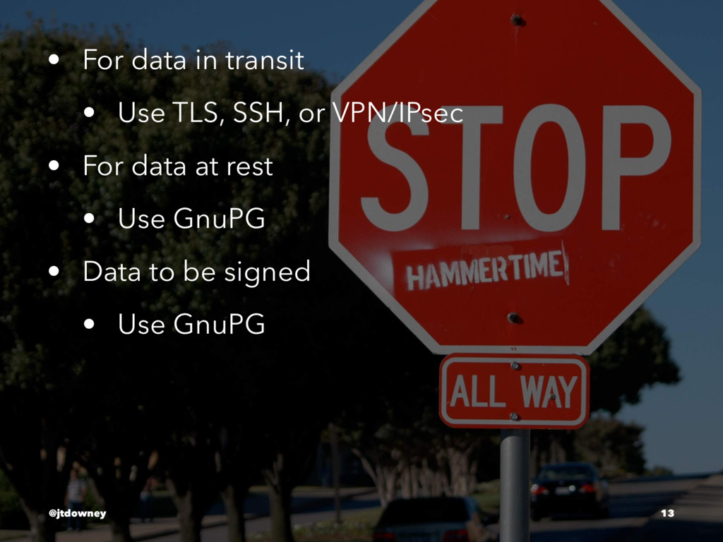 • For data in transit • Use TLS, SSH, or VPN/IP...