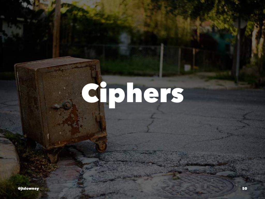 Ciphers @jtdowney 50