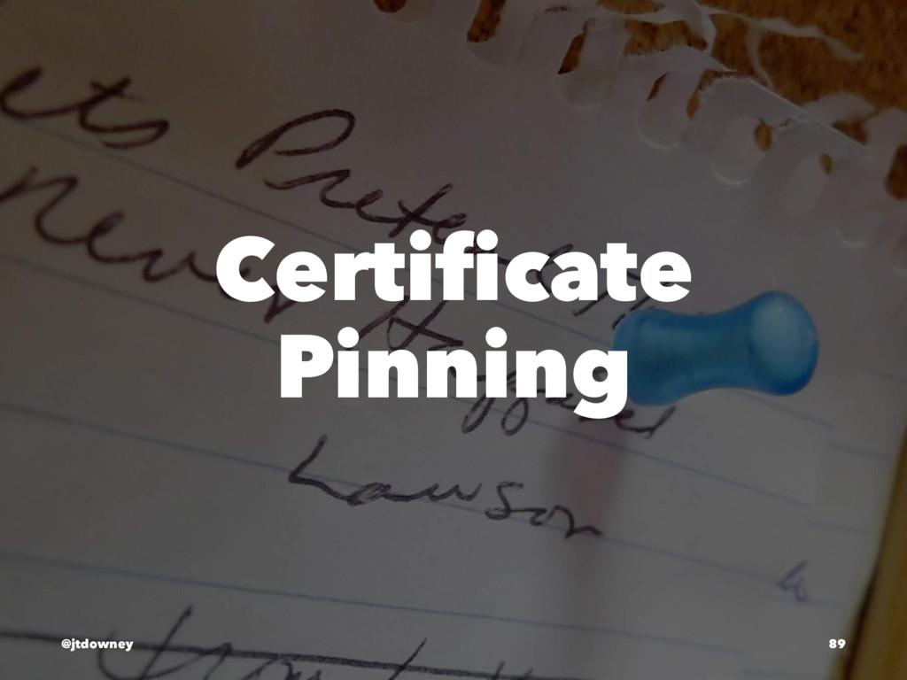 Certificate Pinning @jtdowney 89