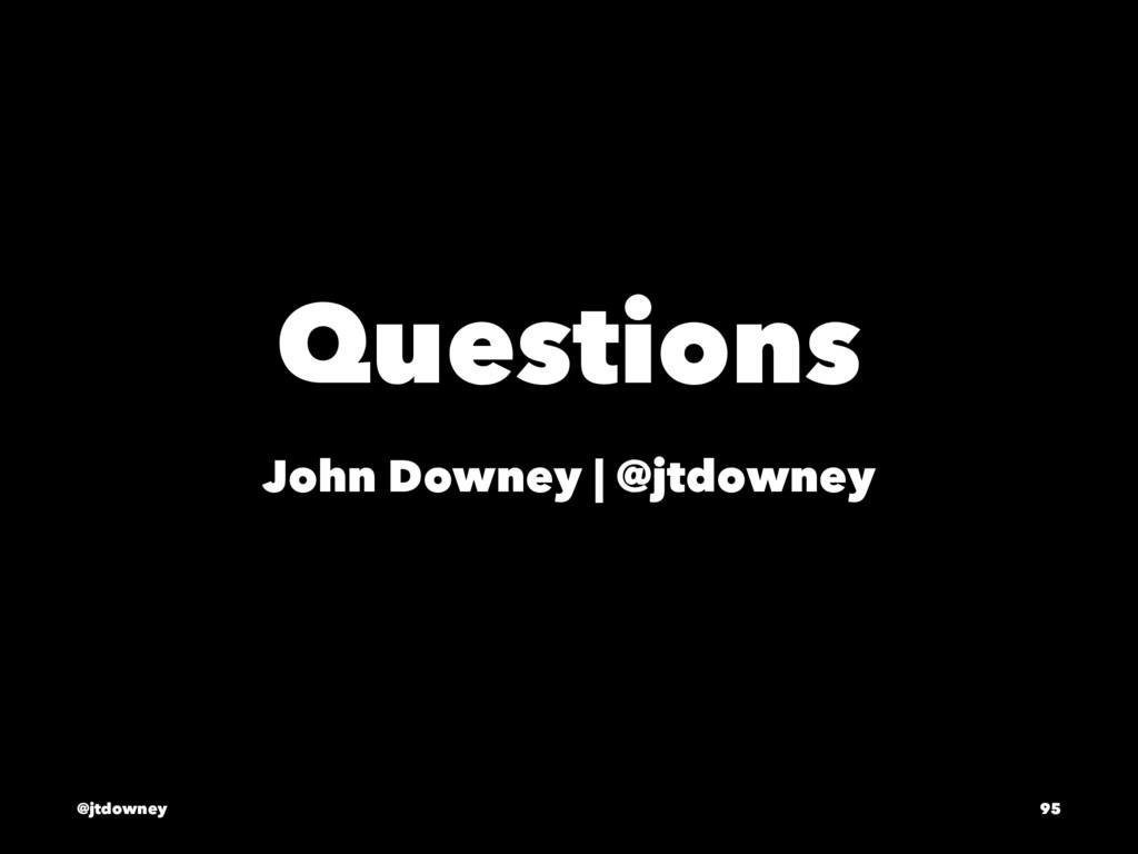 Questions John Downey | @jtdowney @jtdowney 95