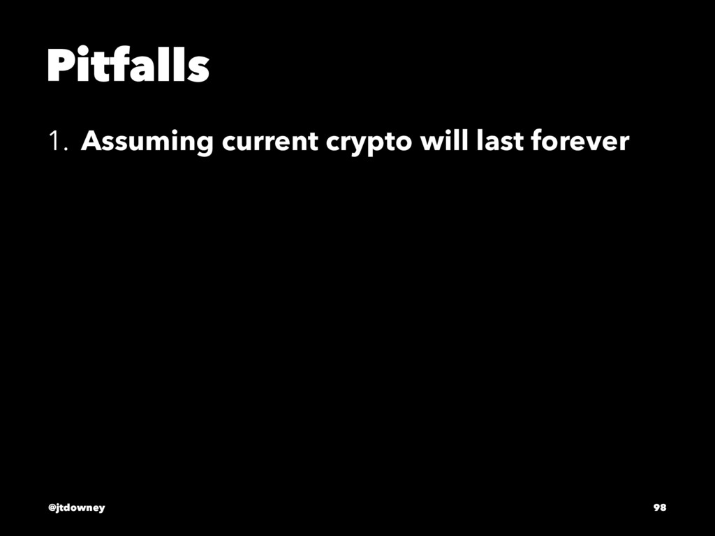 Pitfalls 1. Assuming current crypto will last f...