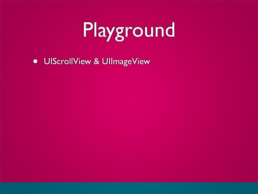 Playground • UIScrollView & UIImageView