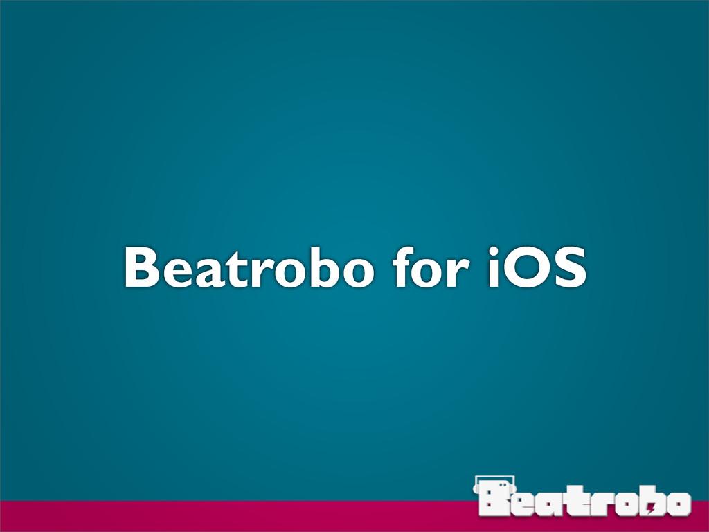 Beatrobo for iOS