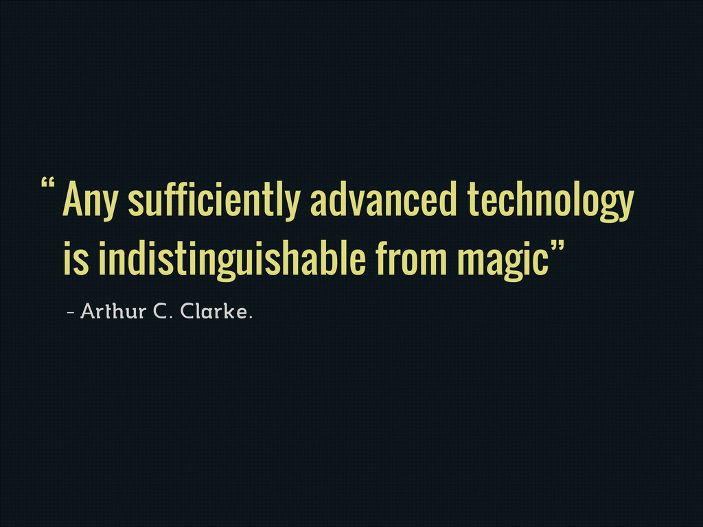 Any sufficiently advanced technology is indisti...