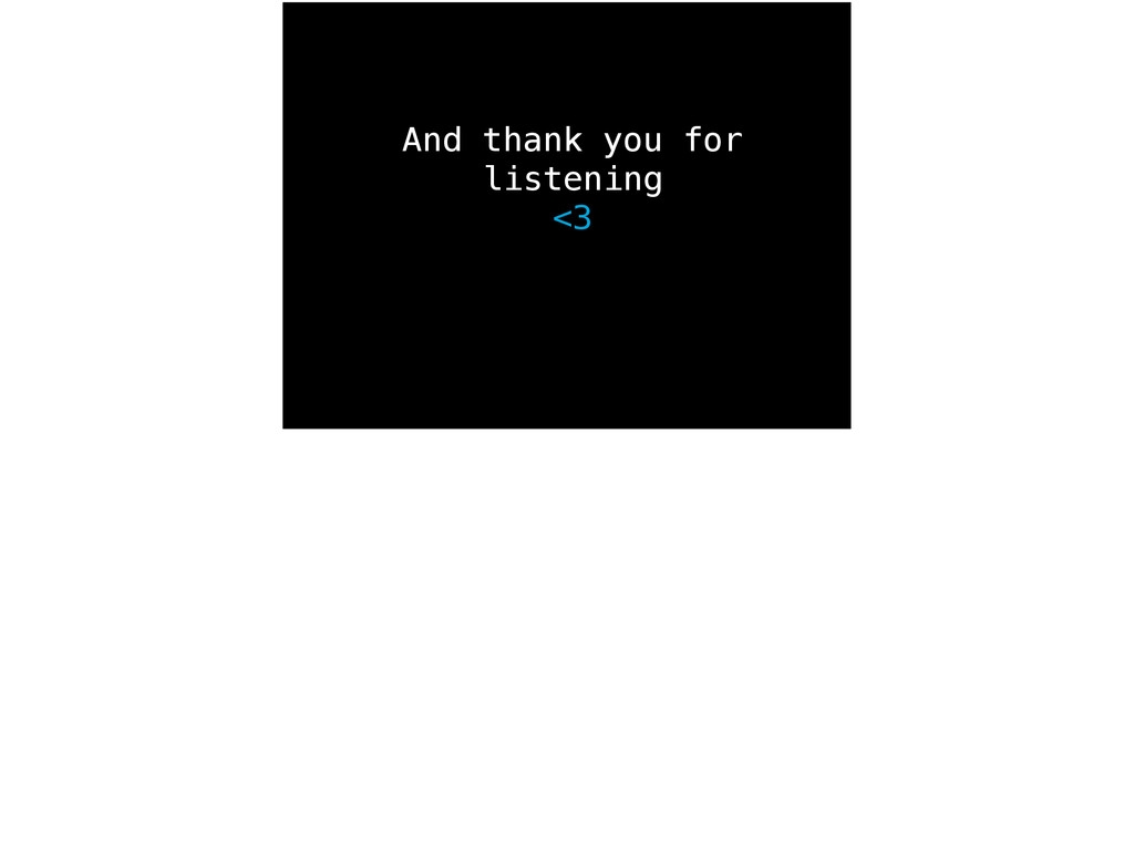 And thank you for listening  <3