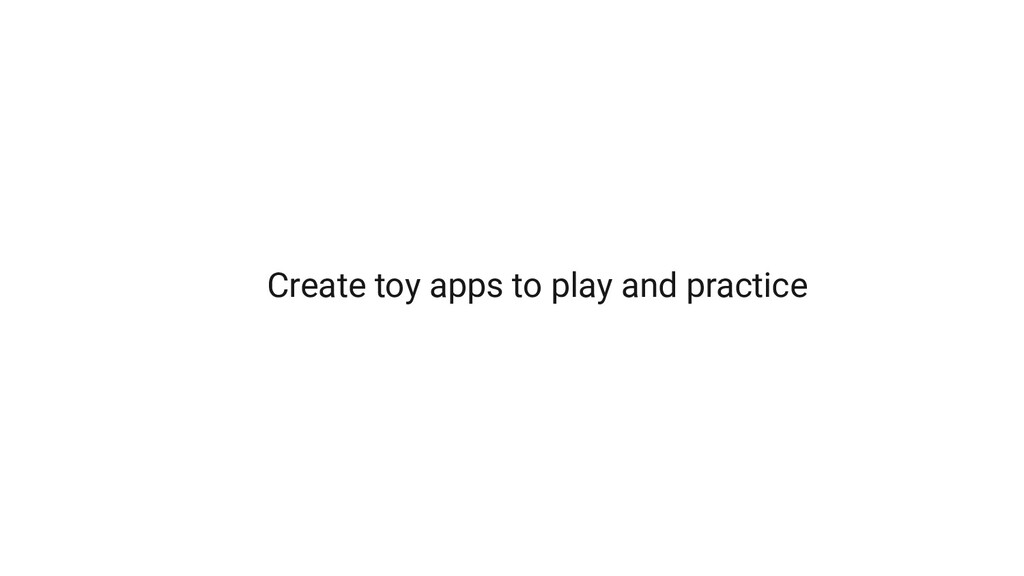 Create toy apps to play and practice