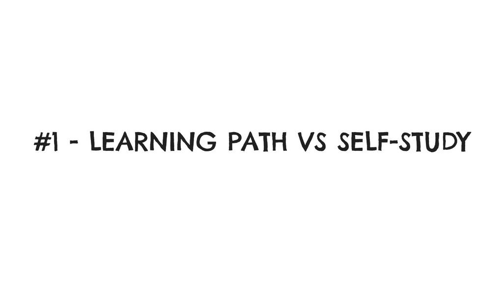 #1 - LEARNING PATH VS SELF-STUDY