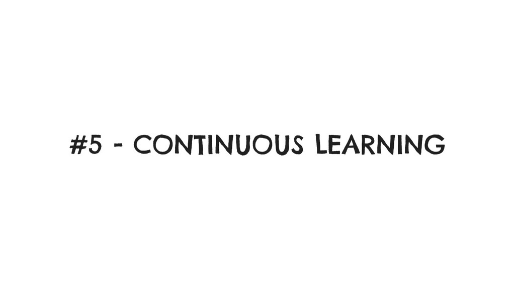 #5 - CONTINUOUS LEARNING