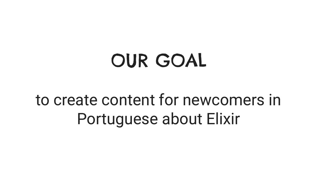 OUR GOAL to create content for newcomers in Por...