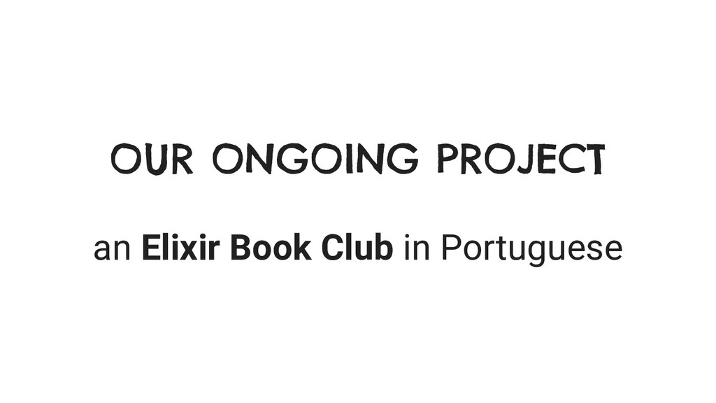 OUR ONGOING PROJECT an Elixir Book Club in Port...