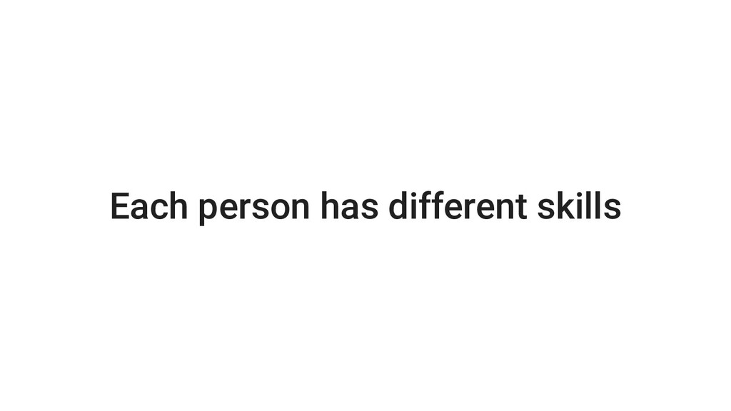 Each person has different skills