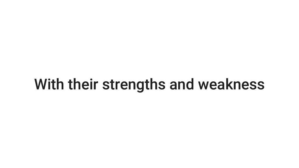 With their strengths and weakness