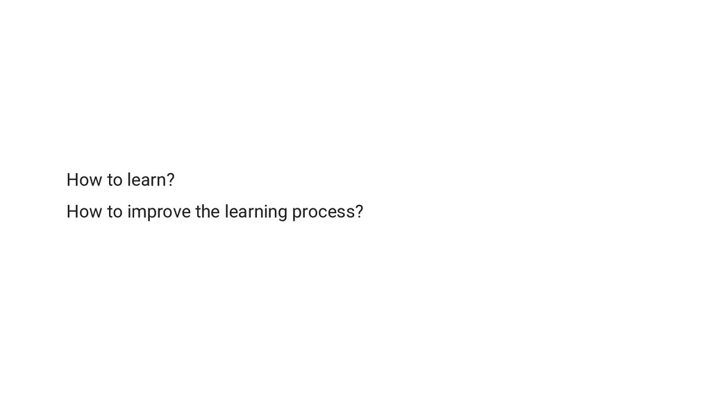 How to learn? How to improve the learning proce...