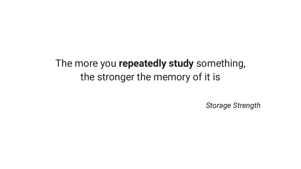 The more you repeatedly study something, the st...