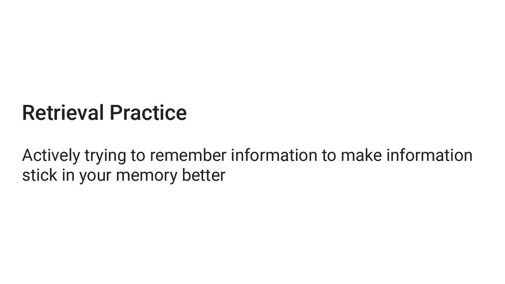 Retrieval Practice Actively trying to remember ...