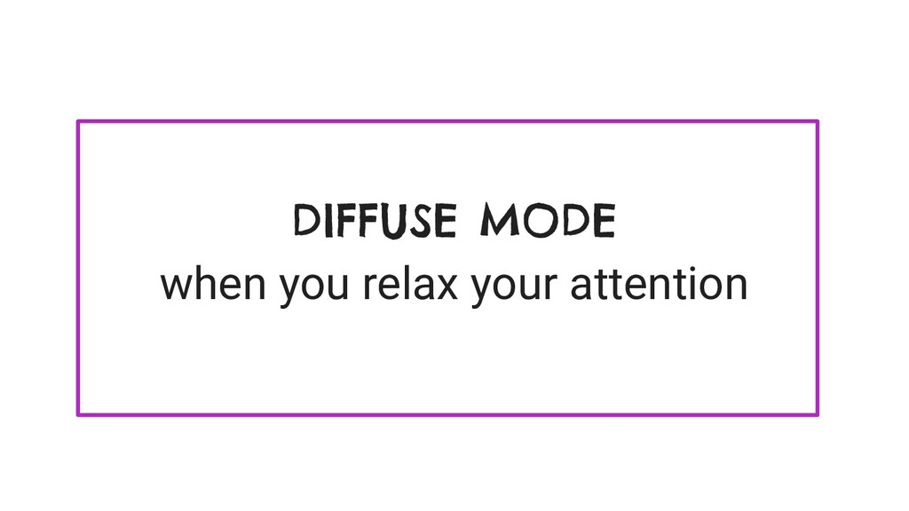 DIFFUSE MODE when you relax your attention