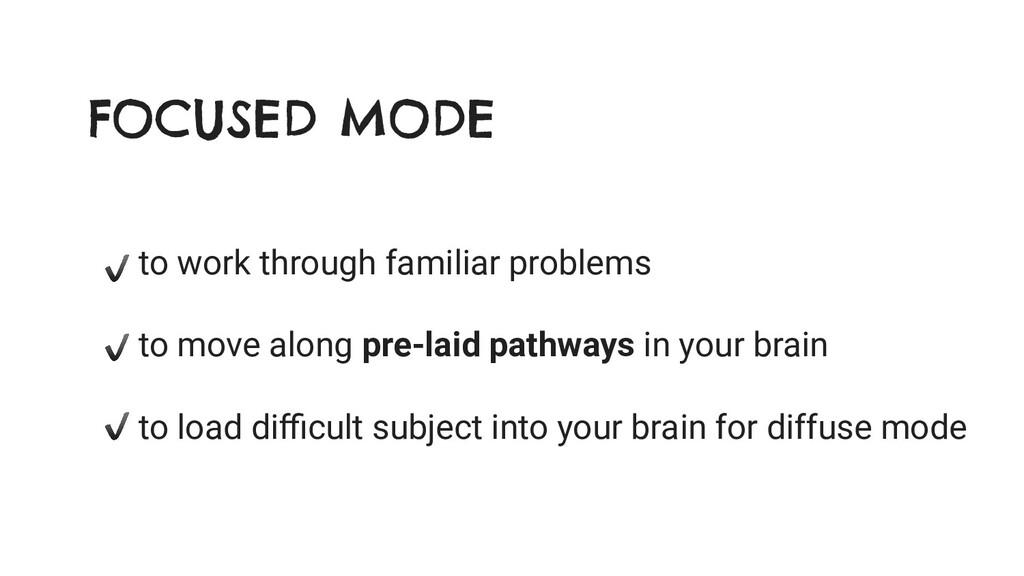 FOCUSED MODE to work through familiar problems ...